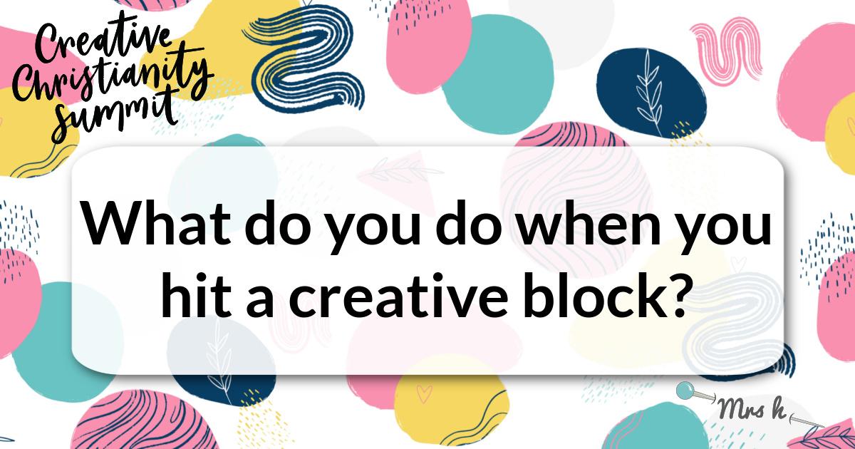 What do you do when you hit a creative block?